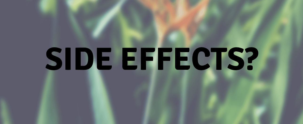 "Black lettering that reads ""Side Effects?"" Over a white overlay of plants"